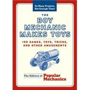 The Boy Mechanic Makes Toys 159 Games, Toys, Tricks, and Other Amusements