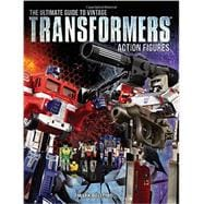 The Ultimate Guide to Vintage Transformers Action Figures 9781440246401R