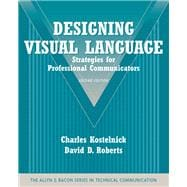 Designing Visual Language : Strategies for Professional Communicators (Part of the Allyn and Bacon Series in Technical Communication)