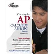 Cracking the AP Calculus AB & BC Exams, 2008 Edition