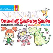 Drawing Shape by Shape Create Cartoon Characters with Circles, Squares & Triangles