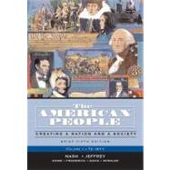 American People, Brief Edition, The: Creating a Nation and a Society, Volume I (to 1877)