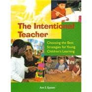 Intentional Teacher : Choosing the Best Strategies for Young Children's Learning