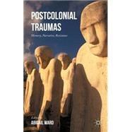 Postcolonial Traumas Memory, Narrative, Resistance 9781137526427R