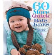 60 More Quick Baby Knits Adorable Projects for Newborns to Tots in 220 Superwash� Sport from Cascade Yarns