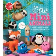 Sew Mini Animals: More Than 12 Animal Plushies to Stitch & S