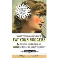 Why You Shouldn't Eat Your Boogers and Other Useless or Gross Information About Your Body Information About Your Body