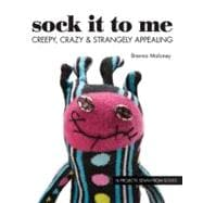 Sock It to Me: 16 Projects Sewn From Socks Creepy, Crazy and Strangely Appealing