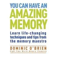 You Can Have an Amazing Memory Learn Life-Changing Techniques and Tips from the Memory Maestro