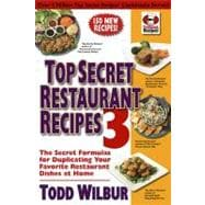 Top Secret Restaurant Recipes 3 : The Secret Formulas for Duplicating Your Favorite Restaurant Dishes at Home