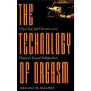 The Technology of Orgasm: Hysteria, the Vibrator, and Women's Sexual Satisfaction 9780801866463R
