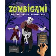 Zombigami Paper Folding for the Living Dead