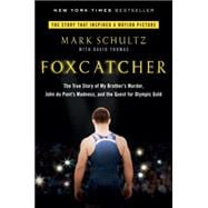 Foxcatcher The True Story of My Brother's Murder, John du Pont's Madness, and the Quest for Olympic Gold