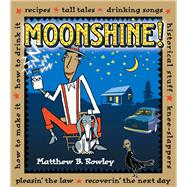 Moonshine! Recipes * Tall Tales * Drinking Songs * Historical Stuff * Knee-Slappers * How to Make It * How to Drink It * Pleasin' the Law * Recoverin' the Next Day