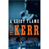 A Quiet Flame A Bernie Gunther Novel