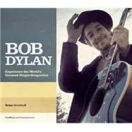 Bob Dylan The Story of the World's Greatest Singer-Songwriter