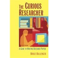 Curious Researcher : A Guide to Writing Research Papers
