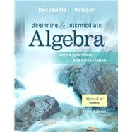 Beginning and Intermediate Algebra with Applications & Visualization