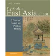 Pre-Modern East Asia : A Cultural, Social, and Political History, Volume I: To 1800