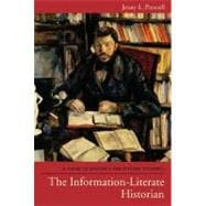 The Information-Literate Historian A Guide to Research for History Students