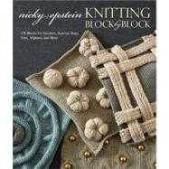 Knitting Block by Block : 150 Blocks for Sweaters, Scarves, Bags, Toys, Afghans, and More