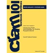 Outlines and Highlights for Introducing Public Administration by Shafritz, Russell and Borick, Isbn : 1428866523