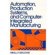 Automation, Production Systems, and Computer Integrated Manufacturing