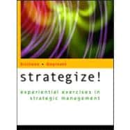 Strategize! Experiential Exercises in Strategic Management With Infotrac College Edition