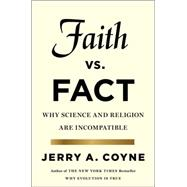 Faith Versus Fact Why Science and Religion Are Incompatible