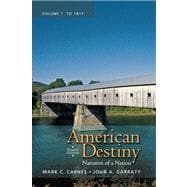 American Destiny: Narrative of a Nation, Volume 1 with NEW MyHistoryLab with eText -- Access Card Package