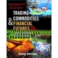 Trading Commodities and Financial Future : A Step by Step Guide to Mastering the Markets