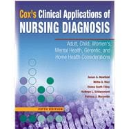 Cox's Clinical Applications of Nursing Diagnosis : Adult, Child, Women's, Mental Health, Gerontic, and Home Health Considerations