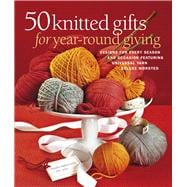 50 Knitted Gifts for Year-Round Giving Designs for Every Season and Occasion Featuring Universal Yarn Deluxe Worsted