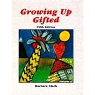 Growing up Gifted : Developing the Potential of Children at Home and at School