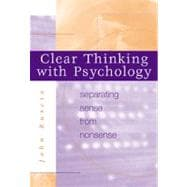 Clear Thinking with Psychology Separating Sense from Nonsense