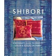 Shibori A Beginner's Guide to Creating Color & Texture on Fabric
