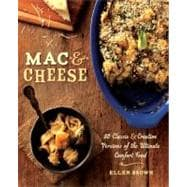 MAC & Cheese: More Than 65 Classic and Creative Versions of the Ultimate Comfort Food