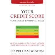 Your Credit Score, Your Money & What's at Stake (Updated Edition) How to Improve the 3-Digit Number that Shapes Your Financial Future