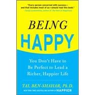 Being Happy: You Don't Have to Be Perfect to Lead a Richer, Happier Life You Don't Have to Be Perfect to Lead a Richer, Happier Life