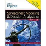 Spreadsheet Modeling & Decision Analysis A Practical Introduction to Management Science, Revised (with Interactive Video Skillbuilder CD-ROM, Microsoft Project 2007, Crystal Ball Pro Printed Access Card)