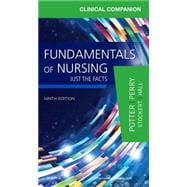 Clinical Companion for Fundamentals of Nursing: Just the Facts