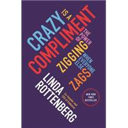 Crazy Is a Compliment The Power of Zigging When Everyone Else Zags