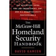 The McGraw-Hill Homeland Security Handbook The Definitive Guide for Law Enforcement, EMT, and all other Security Professionals