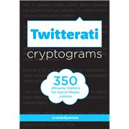 Twitterati Cryptograms 350 Snarky Ciphers for Social Media Junkies