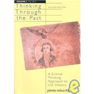 Thinking Through the Past Vol. 1 : A Critical Thinking Approach to U. S. History