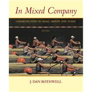 In Mixed Company Communicating in Small Groups and Teams (with InfoTrac)
