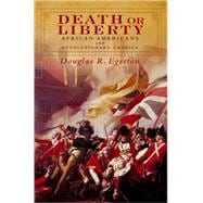 Death or Liberty African Americans and Revolutionary America