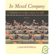 In Mixed Company : Communication in Small Groups and Teams
