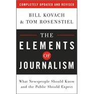 Elements of Journalism : What Newspeople Should Know and the Public Should Expect