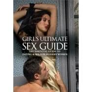Girl's Ultimate Sex Guide : The Essential Guide to Dating and Sex for Modern Women